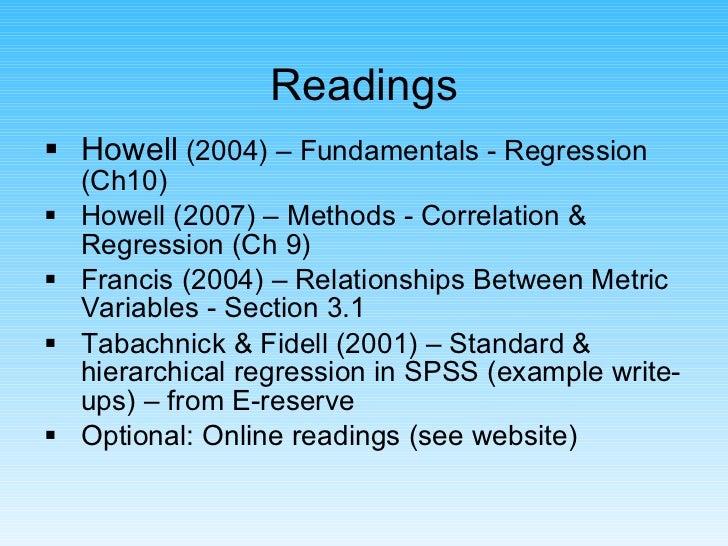 Readings <ul><li>Howell  (2004) – Fundamentals - Regression (Ch10) </li></ul><ul><li>Howell (2007) – Methods - Correlation...