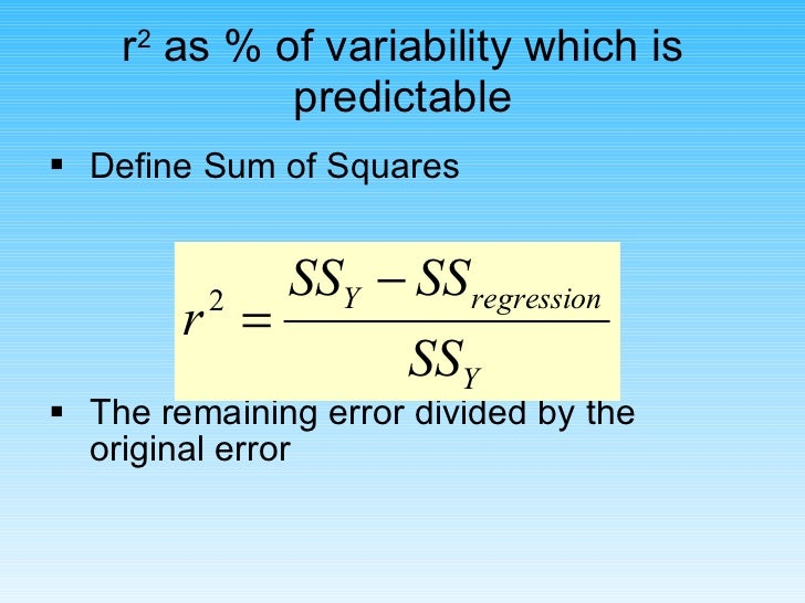 r 2  as % of variability which is predictable <ul><li>Define Sum of Squares </li></ul><ul><li>The remaining error divided ...