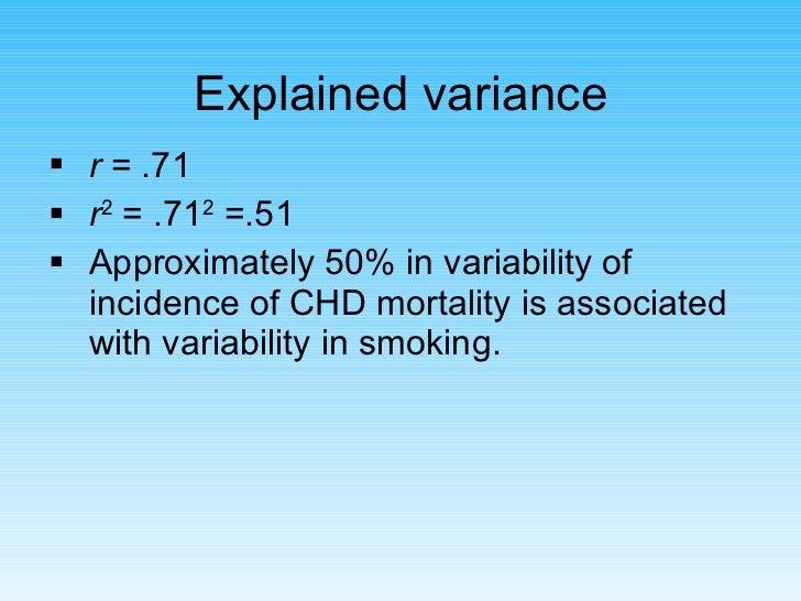 Explained variance <ul><li>r  = .71 </li></ul><ul><li>r 2  = .71 2  =.51 </li></ul><ul><li>Approximately 50% in variabilit...