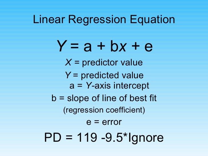 <ul><li>Y  = a + b x +  e </li></ul><ul><li>X =  predictor value </li></ul><ul><li>Y  = predicted value a =  Y- axis inter...