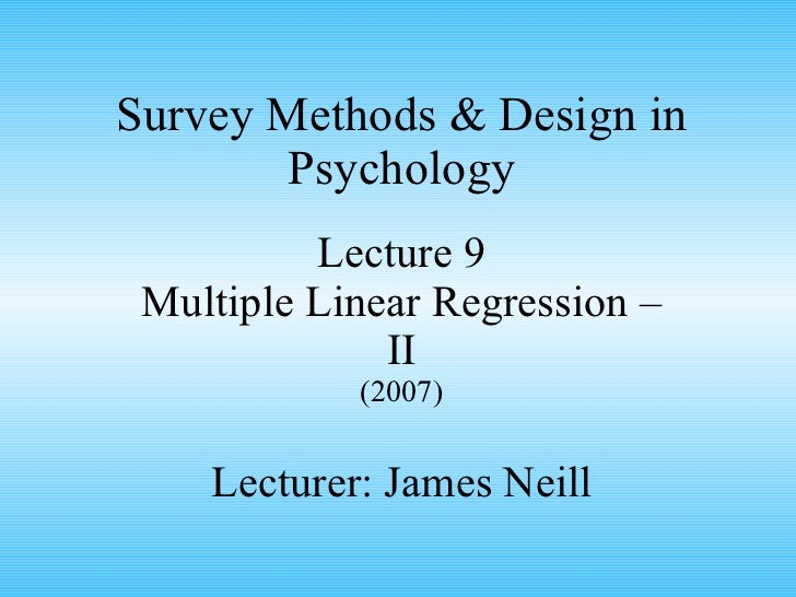 Survey Methods & Design in Psychology Lecture 9 Multiple Linear Regression – II (2007) Lecturer: James Neill