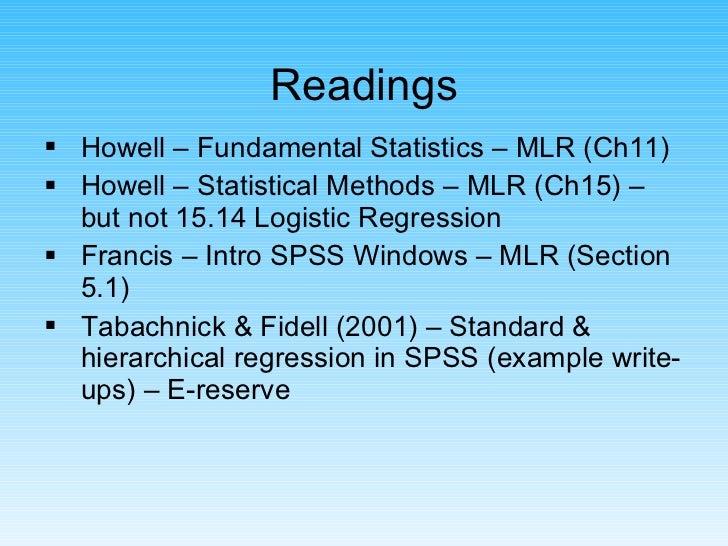 Readings <ul><li>Howell – Fundamental Statistics – MLR (Ch11) </li></ul><ul><li>Howell – Statistical Methods – MLR (Ch15) ...