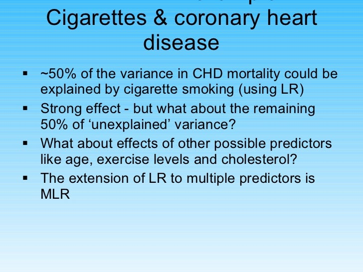 <ul><li>~50% of the variance in CHD mortality could be explained by cigarette smoking (using LR) </li></ul><ul><li>Strong ...