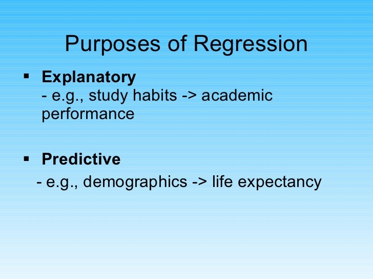 Purposes of Regression <ul><li>Explanatory - e.g., study habits -> academic performance </li></ul><ul><li>Predictive </li>...