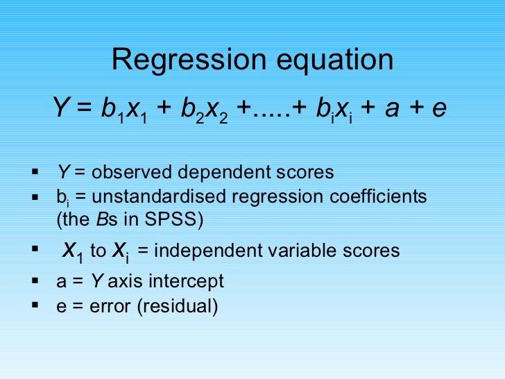 <ul><li>Y  =  b 1 x 1  +  b 2 x 2  +.....+  b i x i  +  a + e  </li></ul><ul><li>Y  = observed dependent scores </li></ul>...