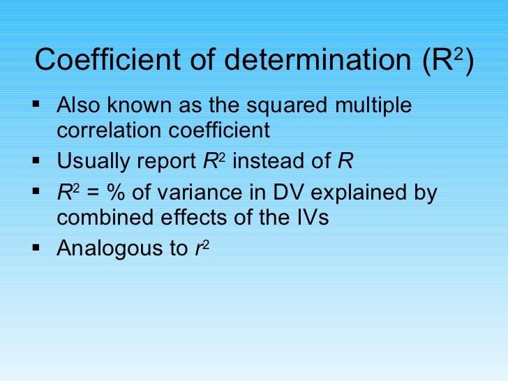 Coefficient of determination (R 2 ) <ul><li>Also known as the squared multiple correlation coefficient </li></ul><ul><li>U...