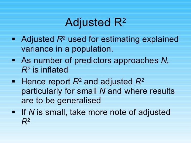Adjusted R 2 <ul><li>Adjusted  R 2  used for estimating explained variance in a population. </li></ul><ul><li>As number of...