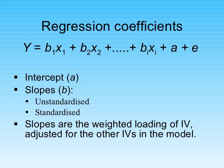 Regression coefficients <ul><li>Y  =  b 1 x 1  +  b 2 x 2  +.....+  b i x i  +  a + e  </li></ul><ul><li>Intercept ( a ) <...