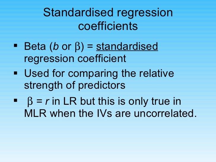 Standardised regression coefficients <ul><li>Beta   ( b  or   ) =  standardised  regression coefficient </li></ul><ul><li...