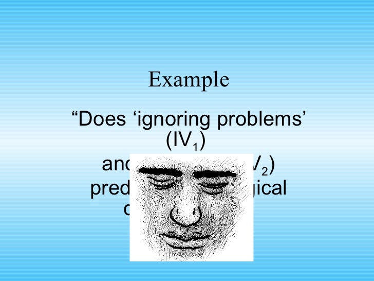 """Example """" Does 'ignoring problems' (IV 1 )  and 'worrying' (IV 2 ) predict 'psychological distress' (DV)"""""""