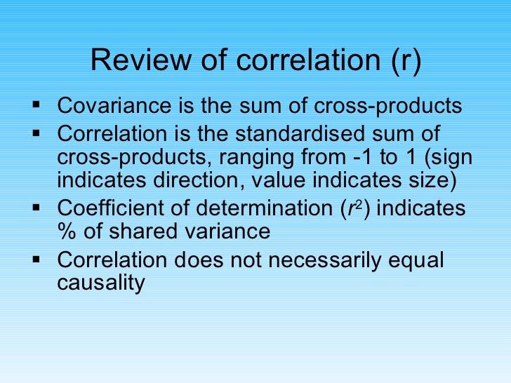 Review of correlation (r) <ul><li>Covariance is the sum of cross-products </li></ul><ul><li>Correlation is the standardise...