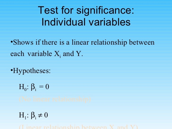 Test for significance: Individual variables <ul><li>Shows if there is a linear relationship between each  variable X i  an...