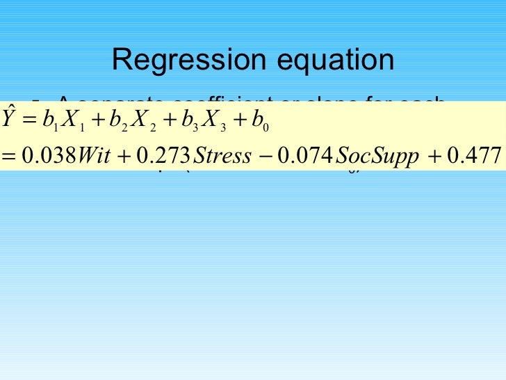 Regression equation <ul><li>A separate coefficient or slope for each variable </li></ul><ul><li>An intercept (here its cal...