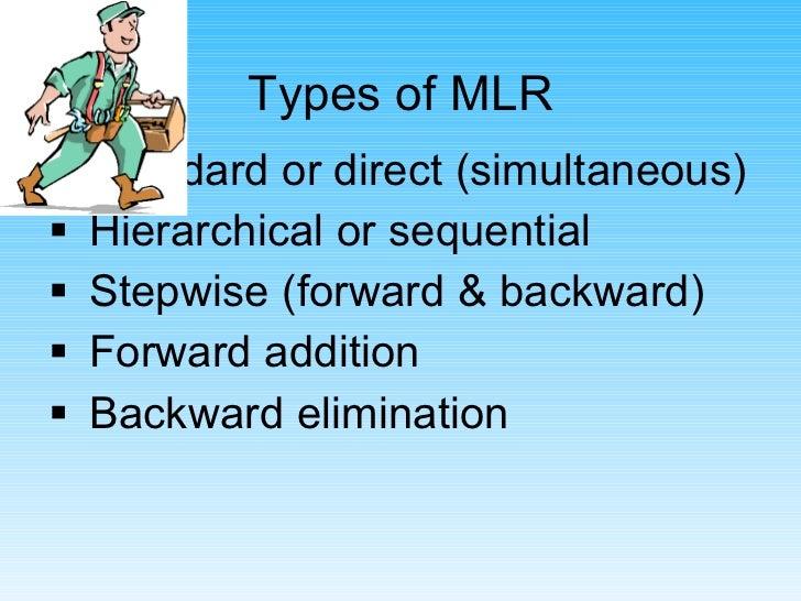 Types of MLR <ul><li>Standard or direct (simultaneous) </li></ul><ul><li>Hierarchical or sequential </li></ul><ul><li>Step...