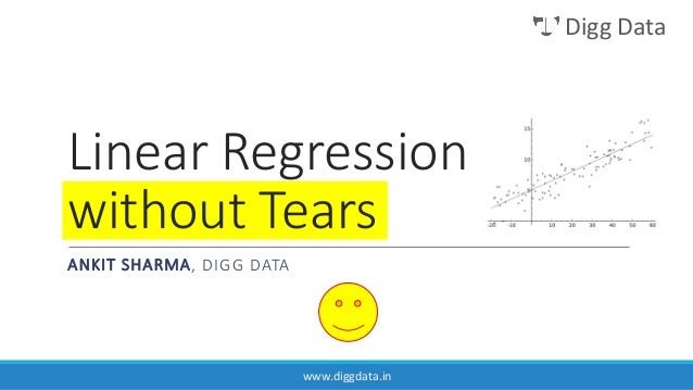 Digg Data  Linear Regression without Tears ANKIT SHARMA, DIGG DATA  www.diggdata.in