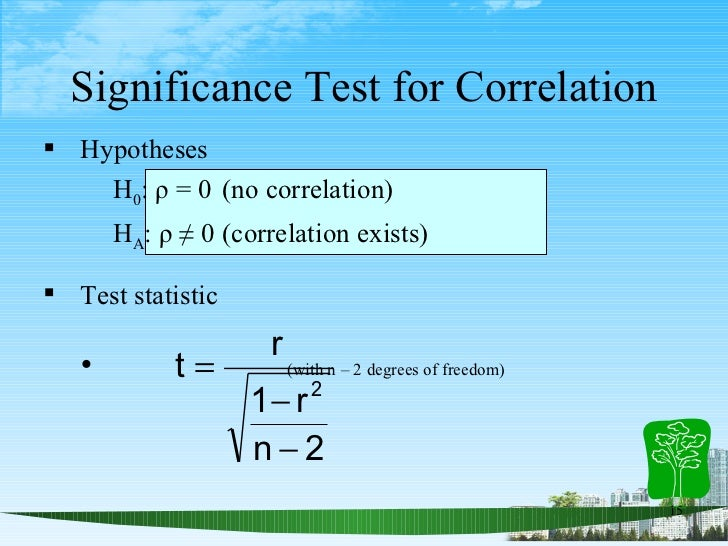 Significance Test for Correlation <ul><li>Hypotheses  </li></ul><ul><ul><li>H 0 : ρ = 0  (no correlation)  </li></ul></ul>...