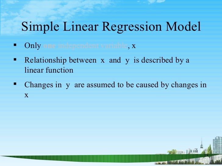 Simple Linear Regression Model <ul><li>Only  one  independent variable , x </li></ul><ul><li>Relationship between  x  and ...