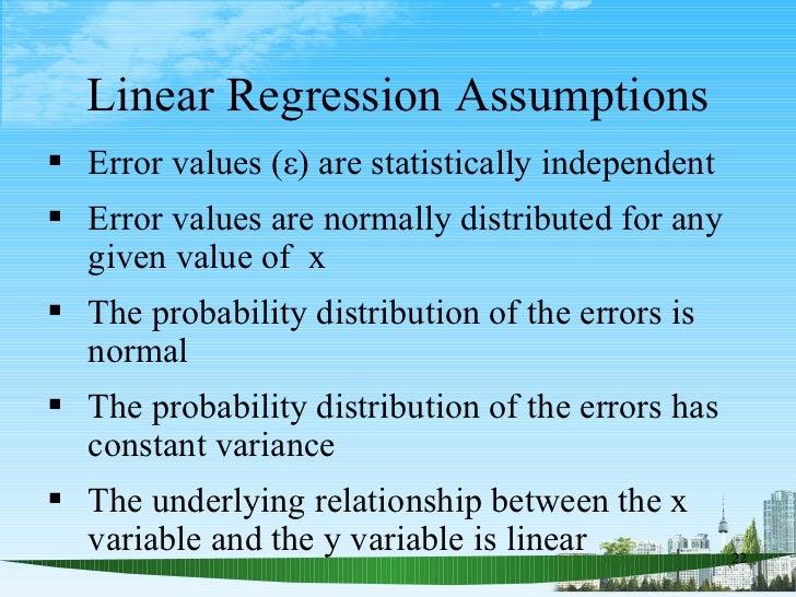 Linear Regression Assumptions <ul><li>Error values (ε) are statistically independent </li></ul><ul><li>Error values are no...