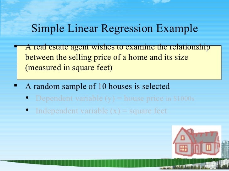 Simple Linear Regression Example <ul><li>A real estate agent wishes to examine the relationship between the selling price ...