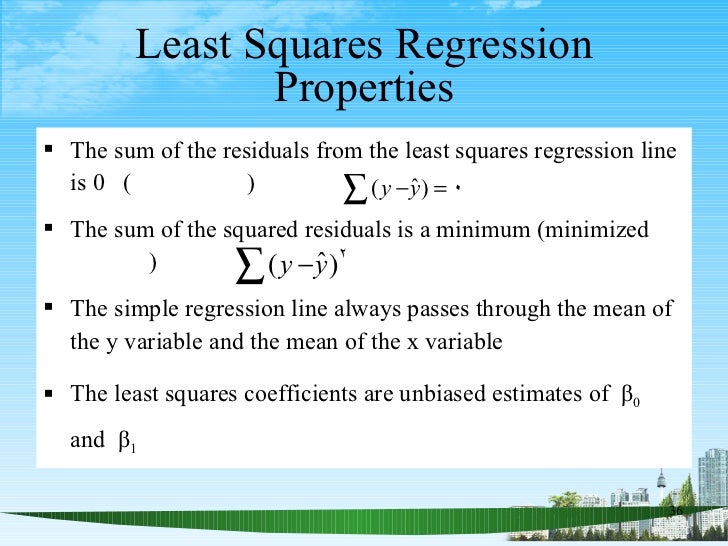Least Squares Regression Properties <ul><li>The sum of the residuals from the least squares regression line is 0  (  ) </l...