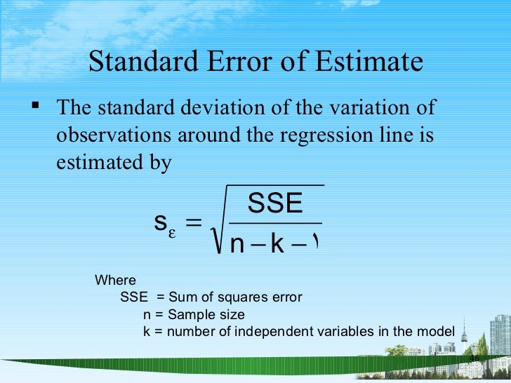 Standard Error of Estimate <ul><li>The standard deviation of the variation of observations around the regression line is e...