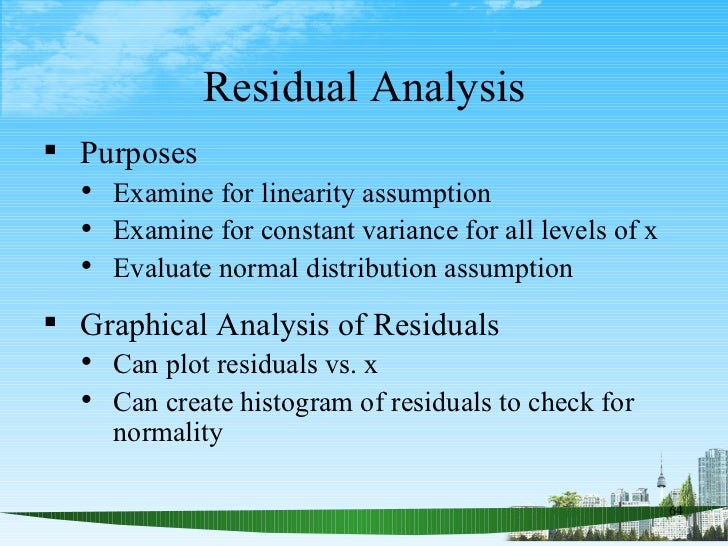 Residual Analysis <ul><li>Purposes </li></ul><ul><ul><li>Examine for linearity assumption </li></ul></ul><ul><ul><li>Exami...