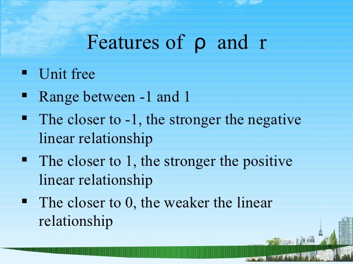 Features of  ρ  and  r <ul><li>Unit free </li></ul><ul><li>Range between -1 and 1 </li></ul><ul><li>The closer to -1, th...