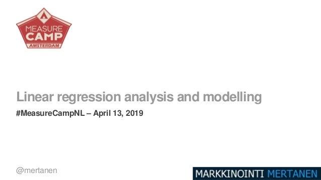 Linear regression analysis and modelling #MeasureCampNL – April 13, 2019 @mertanen