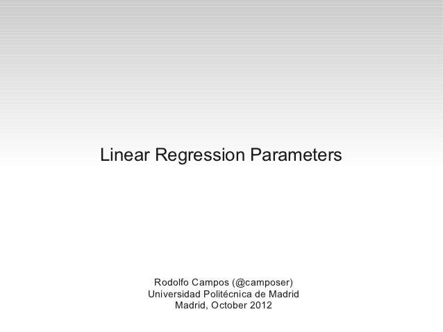 Linear Regression Parameters      Rodolfo Campos (@camposer)     Universidad Politécnica de Madrid          Madrid, Octobe...