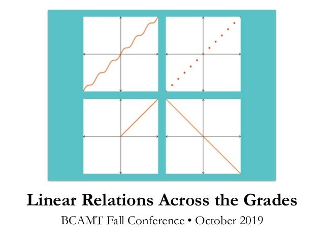 Linear Relations Across the Grades BCAMT Fall Conference • October 2019