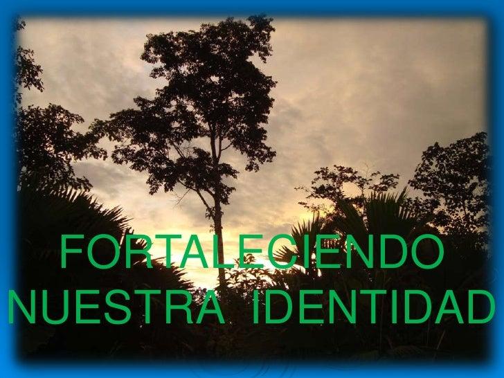 FORTALECIENDO NUESTRA  IDENTIDAD <br />