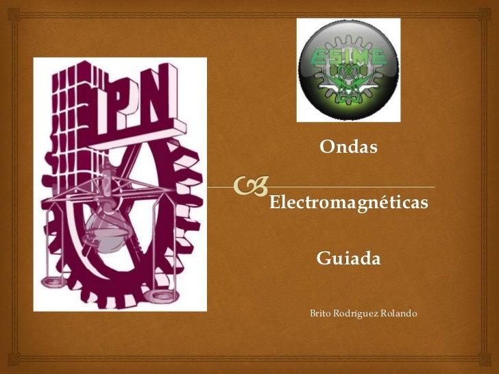 OndasElectromagnéticas     Guiada    Brito Rodríguez Rolando
