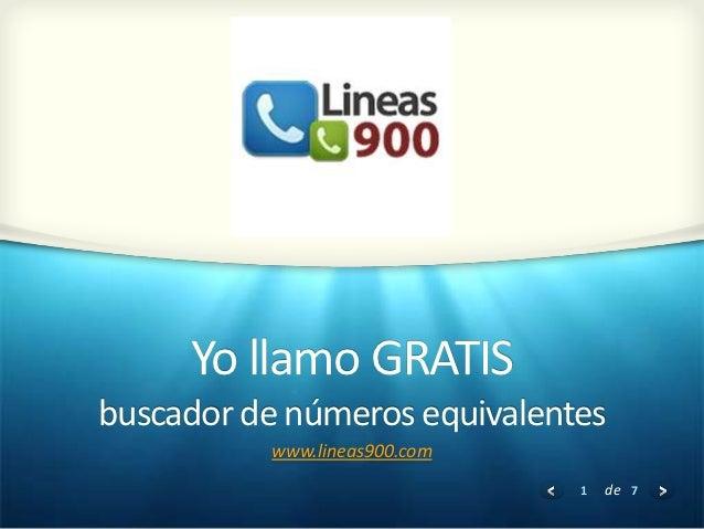 Yo llamo GRATISbuscador de números equivalentes          www.lineas900.com                              1   de 7