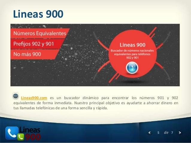 Lineas 900     Lineas900.com es un buscador dinámico para encontrar los números 901 y 902equivalentes de forma inmediata. ...