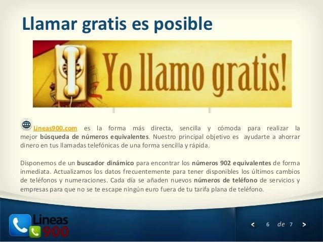 Llamar gratis es posible    Lineas900.com es la forma más directa, sencilla y cómoda para realizar lamejor búsqueda de núm...