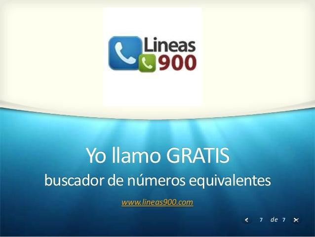 Yo llamo GRATISbuscador de números equivalentes          www.lineas900.com                              7   de 7