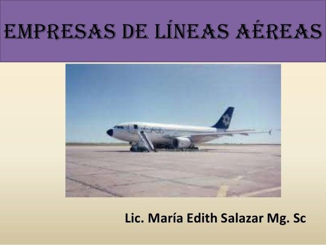 EMPRESAS DE líneas aéreas Lic. María Edith Salazar Mg. Sc