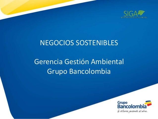 NEGOCIOS SOSTENIBLES Gerencia Gestión Ambiental Grupo Bancolombia