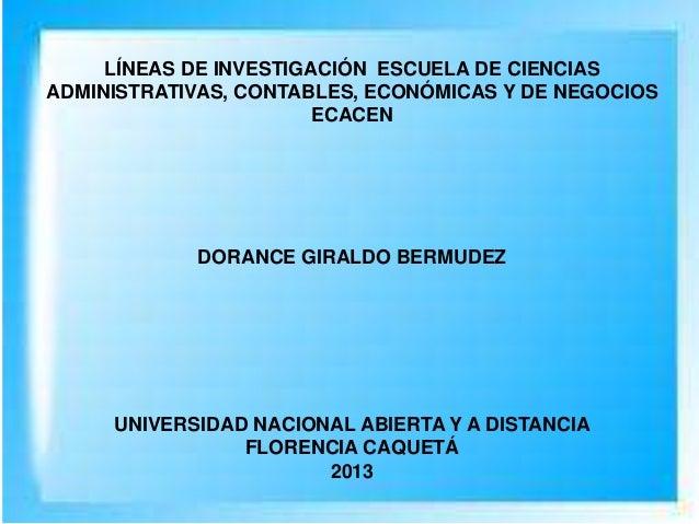 LÍNEAS DE INVESTIGACIÓN ESCUELA DE CIENCIASADMINISTRATIVAS, CONTABLES, ECONÓMICAS Y DE NEGOCIOSECACENDORANCE GIRALDO BERMU...