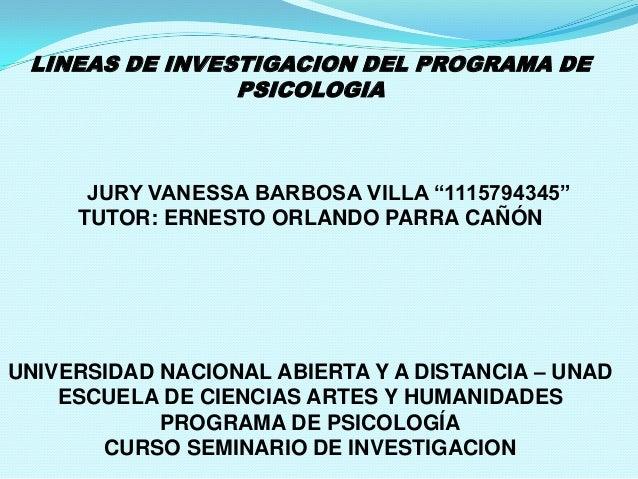 """LINEAS DE INVESTIGACION DEL PROGRAMA DE PSICOLOGIA  JURY VANESSA BARBOSA VILLA """"1115794345"""" TUTOR: ERNESTO ORLANDO PARRA C..."""