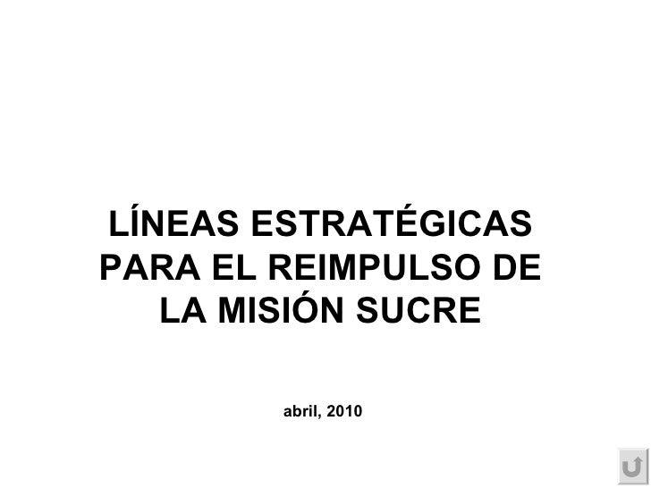 LÍNEAS ESTRATÉGICAS  PARA EL REIMPULSO DE  LA MISIÓN SUCRE  abril, 2010