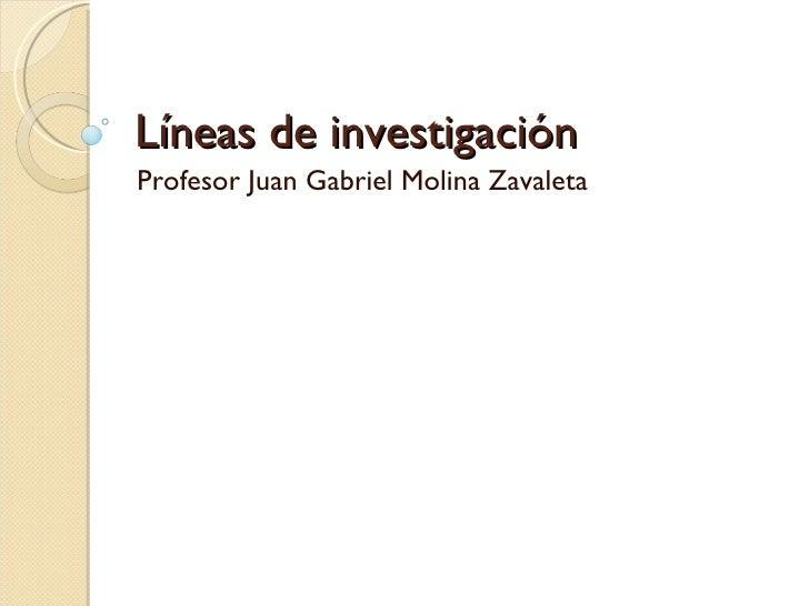 Líneas de investigación Profesor Juan Gabriel Molina Zavaleta