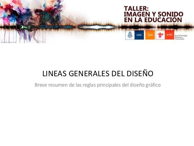 LINEAS GENERALES DEL DISEÑO Breve resumen de las reglas principales del diseño gráfico