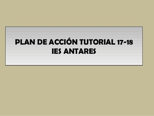PLAN DE ACCIÓN TUTORIAL 17-18 IES ANTARES PLAN DE ACCIÓN TUTORIAL 17-18 IES ANTARES