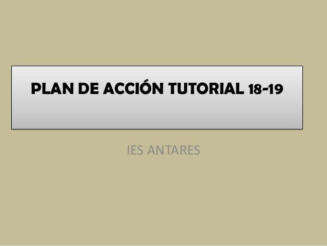 PLAN DE ACCIÓN TUTORIAL 18-19 IES ANTARES