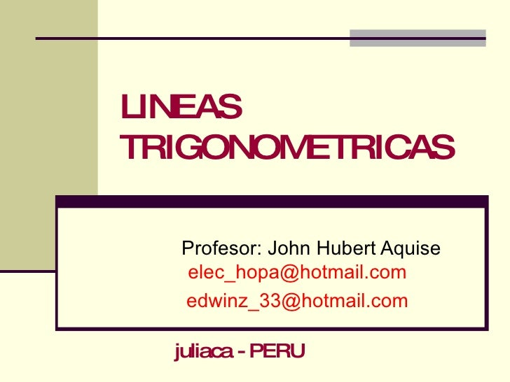 LINEAS TRIGONOMETRICAS Profesor: John Hubert Aquise  [email_address] [email_address] juliaca - PERU