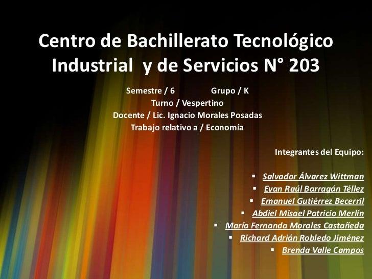 Centro de Bachillerato Tecnológico Industrial y de Servicios N° 203           Semestre / 6           Grupo / K            ...