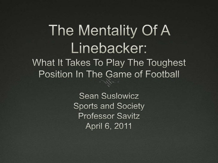 The Mentality Of A Linebacker:What It Takes To Play The Toughest Position In The Game of Football<br />Sean Suslowicz<br /...
