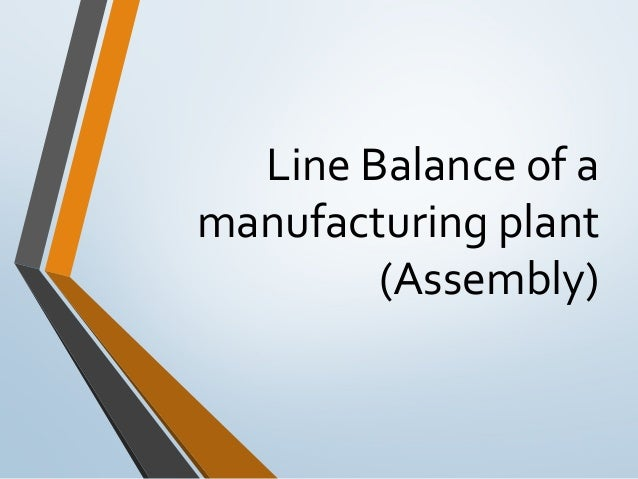 Line Balance of a manufacturing plant (Assembly)