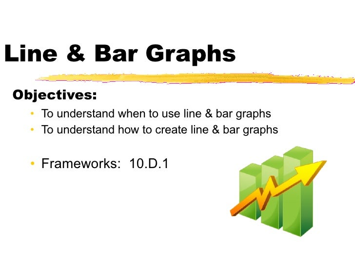 Line & Bar Graphs <ul><li>Objectives: </li></ul><ul><ul><li>To understand when to use line & bar graphs </li></ul></ul><ul...